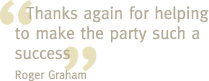 Thanks again for helping to make the party such a success - Roger Graham